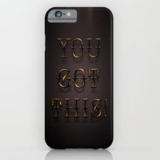 You Got This! Slim Case iPhone 6s