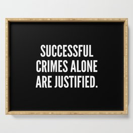 Successful crimes alone are justified Serving Tray