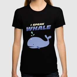 Funny Blue Whale Ocean I Speak Whale Cute Animals T-shirt