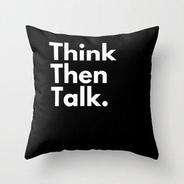 Think then talk Throw Pillow