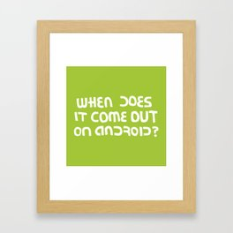 When does it come out on Android? Framed Art Print