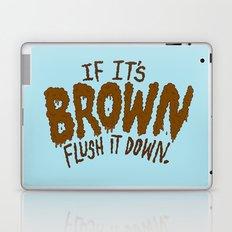 If it's Brown flush it down. Laptop & iPad Skin