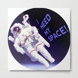 I Need My Space, astronaut Metal Print