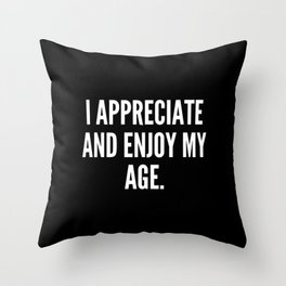 I appreciate and enjoy my age Throw Pillow