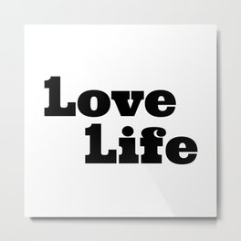 One Love, One Life, Love Life Metal Print