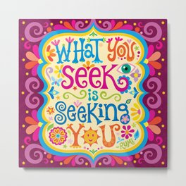 What you seek is seeking you Metal Print