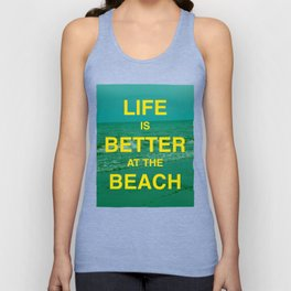 Life is better at the Beach.  Unisex Tank Top