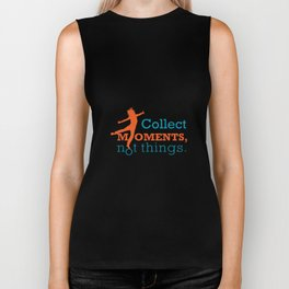 Collect moments, Not things. Biker Tank