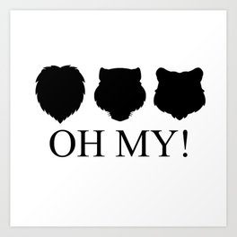 Lions, Tigers and Bears! Oh My! Art Print