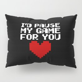Pause My Game For You Gaming Quote Pillow Sham