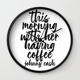 This Morning with Her Having Coffee. -Johnny Cash Quote Bold Script Wall Clock