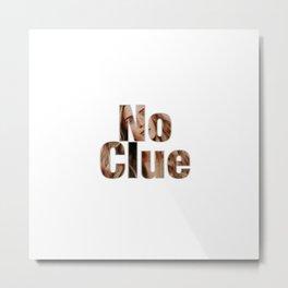 No Clue Metal Print