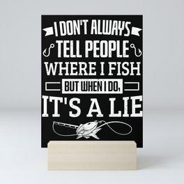 Fisherman Fishing I Don't Tell People Where I Fish Mini Art Print