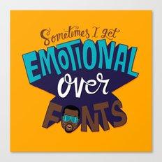 Sometimes I get emotional over fonts... Canvas Print