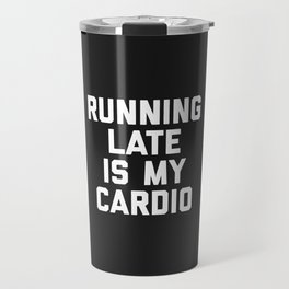 Running Late Cardio Funny Gym Quote Travel Mug