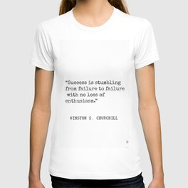 Success is stumbling from failure to failure with no loss of enthusiasm. Winston S. Churchill T-shirt