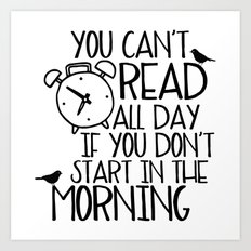 You Can't Read All Day if You Don't... Art Print