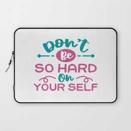 don't be so hard on yourself Laptop Sleeve