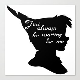 Just always be waiting for me - Peter Pan Canvas Print