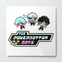 The Powerbottom Gays Metal Print