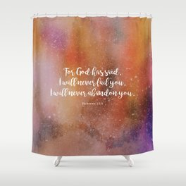 For God has said, I will never fail you.  Hebrews 13:5 Shower Curtain