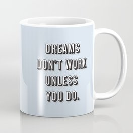 Dreams Don't Work Unless You Do Blue Coffee Mug