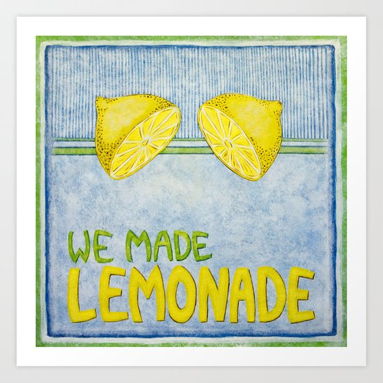 We Made Lemonade Art Print