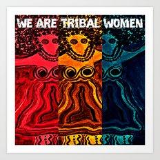 We Are Tribal Women ~ The Deep Soul Tribe Art Print