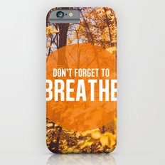 don't forget to breathe iPhone 6s Slim Case