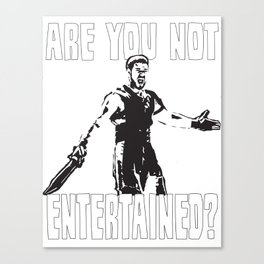 Are You Not Entertained?! Canvas Print