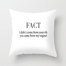 I didn't come from your rib, You came from my vagina Throw Pillow