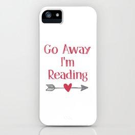 Go Away I'm Reading iPhone Case