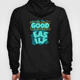 Nothing Good Comes Easily Inspirational Hoody