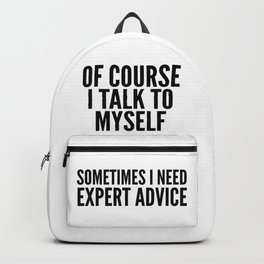 Of Course I Talk To Myself Sometimes I Need Expert Advice Backpack