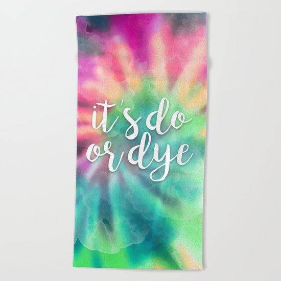 It's Do Or Dye Beach Towel