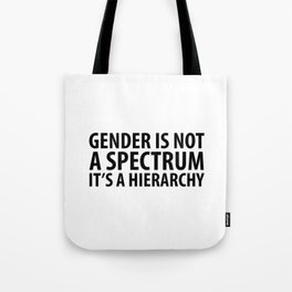 Gender is not a spectrum. It's a Hierarchy Tote Bag