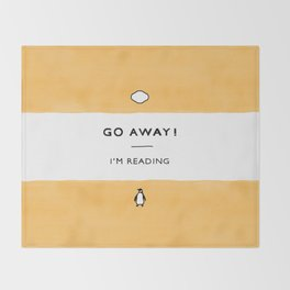 Go Away! I'm Reading - Penguin Classic Book - Book Lover, Book Quote Throw Blanket