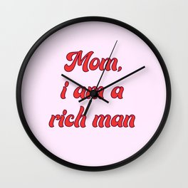 Mom, I am a rich man. Wall Clock