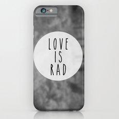 LOVE IS RAD  Slim Case iPhone 6s