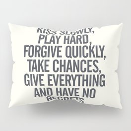 Kiss slowly, play hard, forgive, take chances, give everything, no regrets, positive vibes quote Pillow Sham