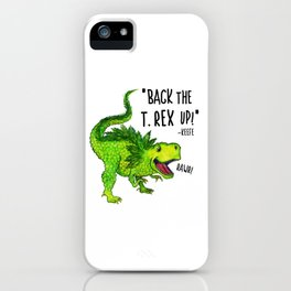 Back the T. Rex up! iPhone Case
