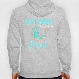 Nasty Women Are Born in March Hoody