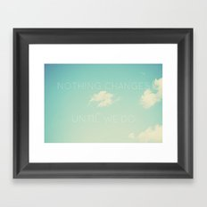 Nothing changes until we do Framed Art Print