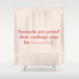 Sunsets are proof that endings can be beautiful Shower Curtain