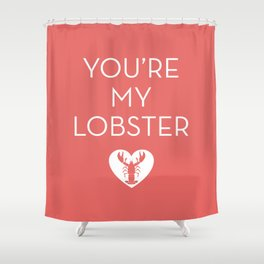 You're My Lobster - Rose Shower Curtain