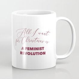 All I want for Christmas is A FEMINIST REVOLUTION Coffee Mug