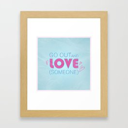 Go Out And Love Someone Framed Art Print