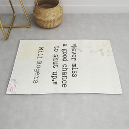 Never miss a good chance to shut up. Will Rogers quote-collage Rug