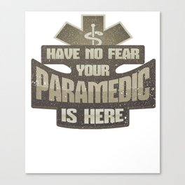 Emergency Medicine No Fear Paramedic is Here EMT Canvas Print
