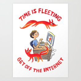 Time Is Fleeting — Get Off The Internet! Art Print